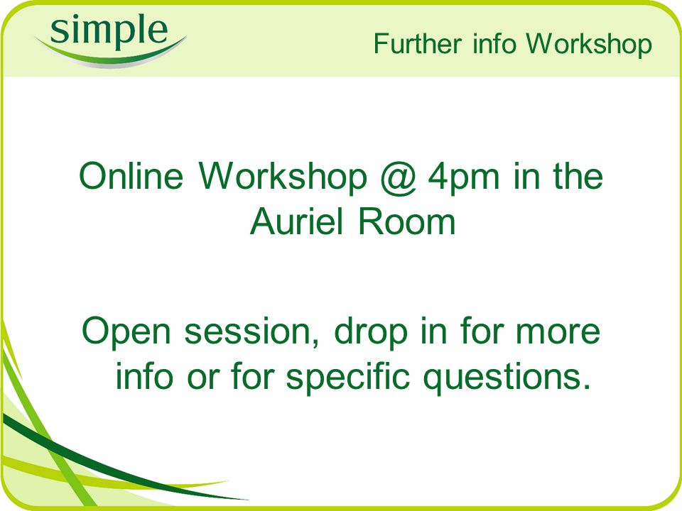 Further info Workshop Online Workshop @ 4pm in the Auriel Room Open session, drop in for more info or for specific questions.