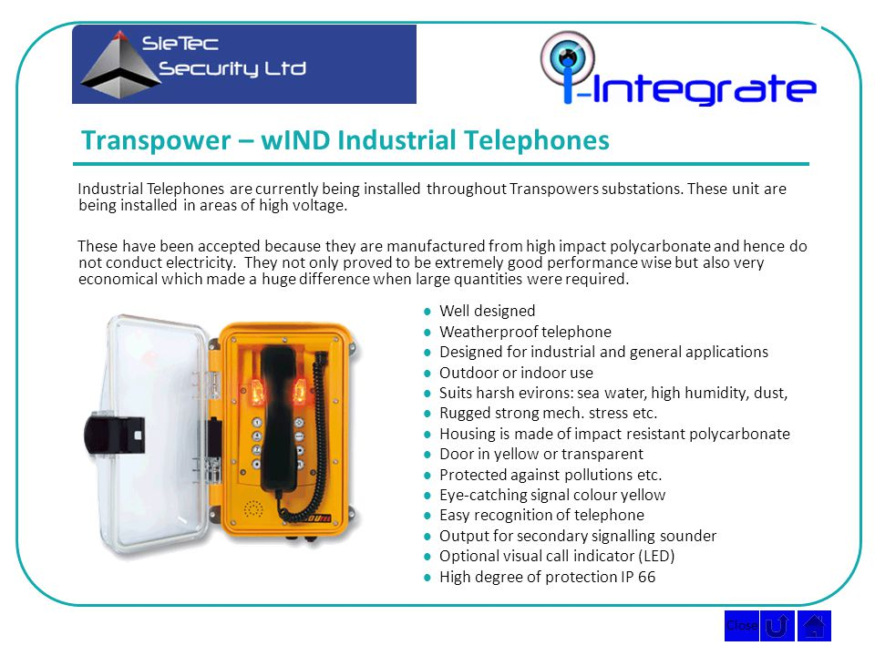 Close Transpower – wIND Industrial Telephones Industrial Telephones are currently being installed throughout Transpowers substations.