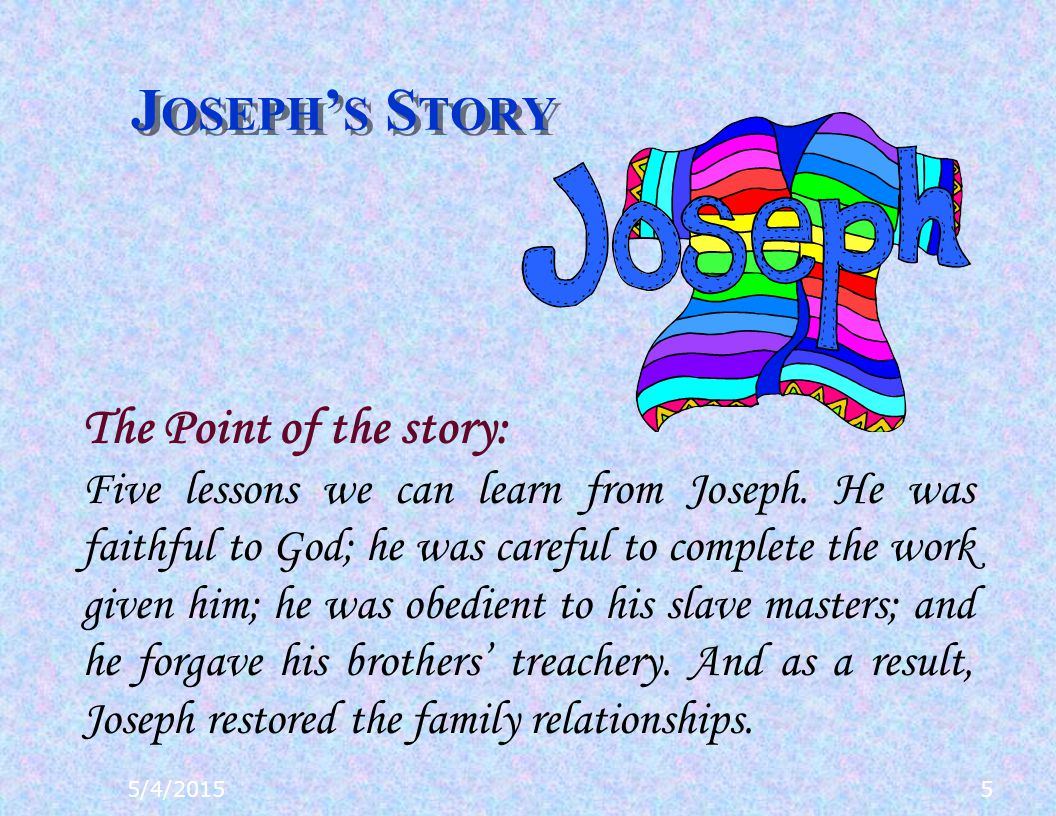 J OSEPH ' S S TORY 5/4/20155 The Point of the story: Five lessons we can learn from Joseph.
