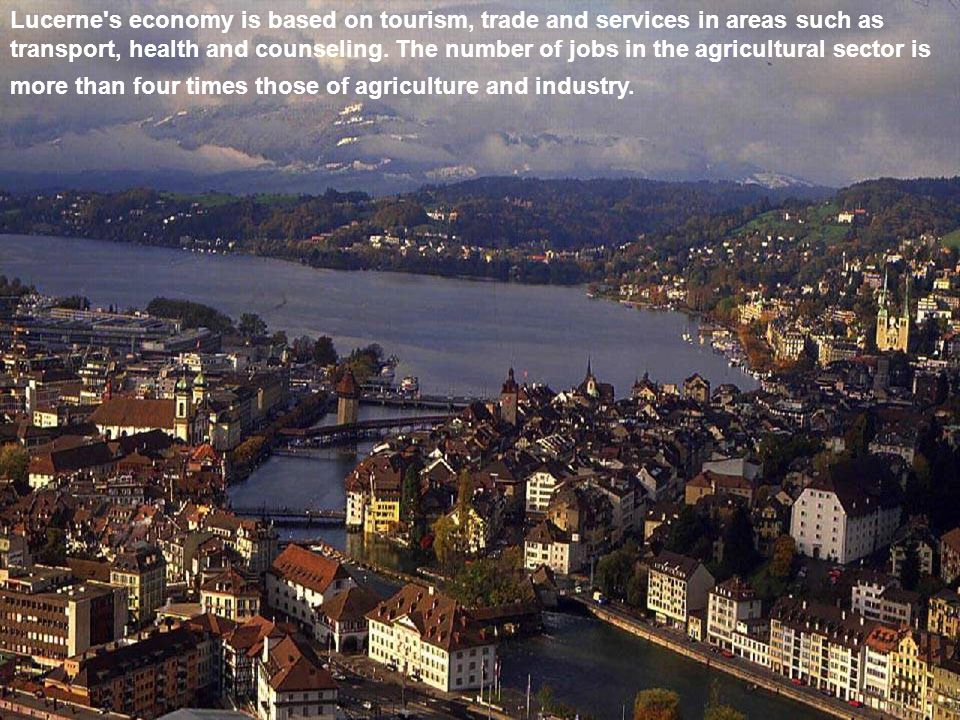 Lucerne's economy is based on tourism, trade and services in areas such as transport, health and counseling. The number of jobs in the agricultural se