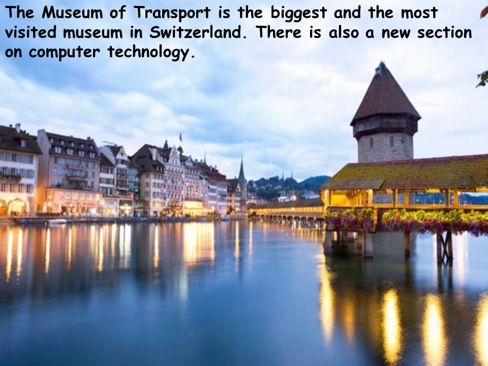The Museum of Transport is the biggest and the most visited museum in Switzerland. There is also a new section on computer technology.