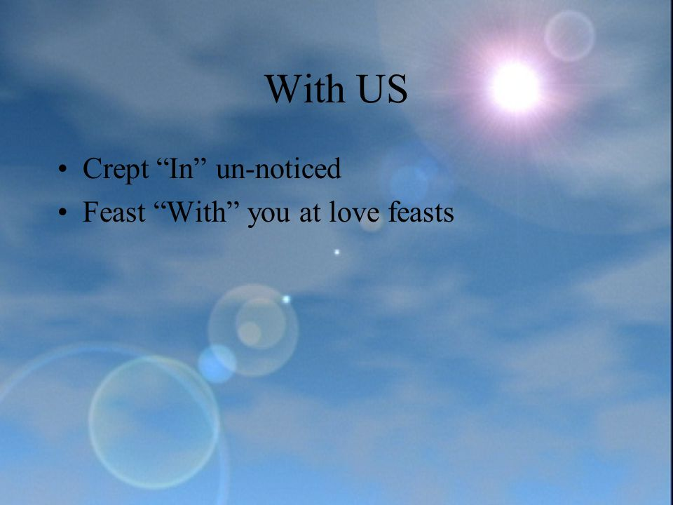 With US Crept In un-noticed Feast With you at love feasts