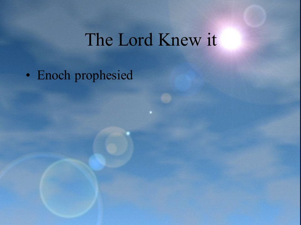 The Lord Knew it Enoch prophesied