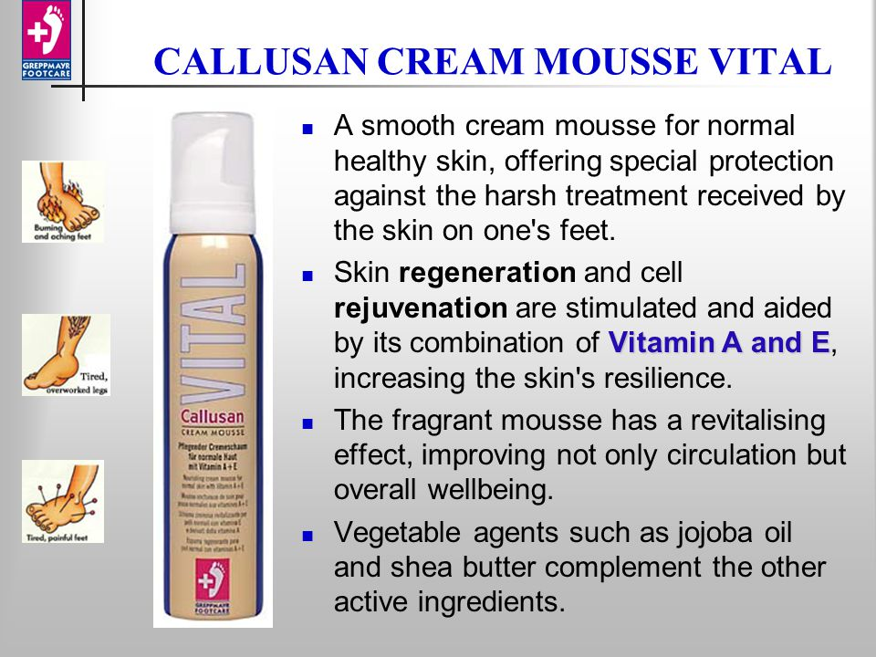 CALLUSAN CREAM MOUSSE VITAL A smooth cream mousse for normal healthy skin, offering special protection against the harsh treatment received by the skin on one s feet.