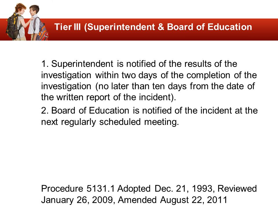 Tier III (Superintendent & Board of Education 1. Superintendent is notified of the results of the investigation within two days of the completion of t