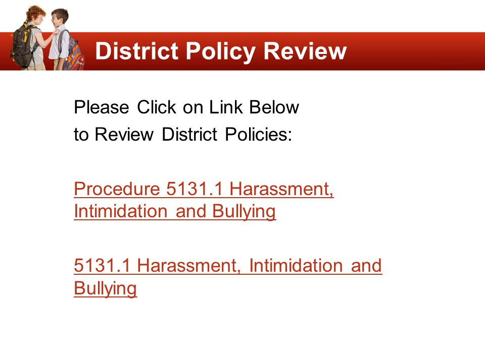 District Policy Review Please Click on Link Below to Review District Policies: Procedure 5131.1 Harassment, Intimidation and Bullying 5131.1 Harassmen