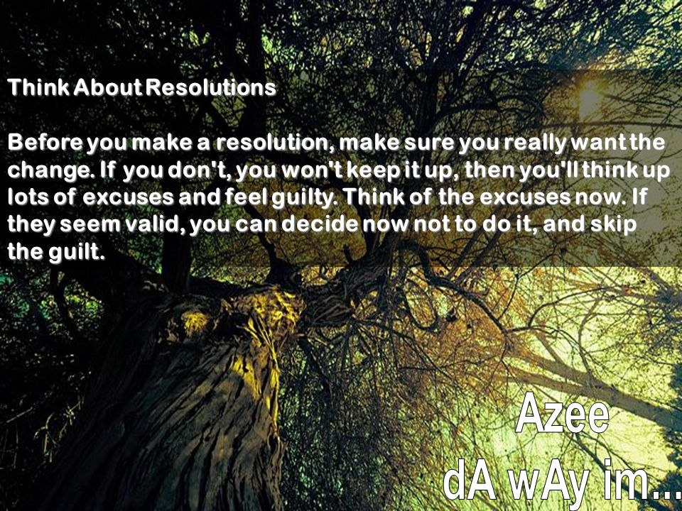 Think About Resolutions Before you make a resolution, make sure you really want the change.