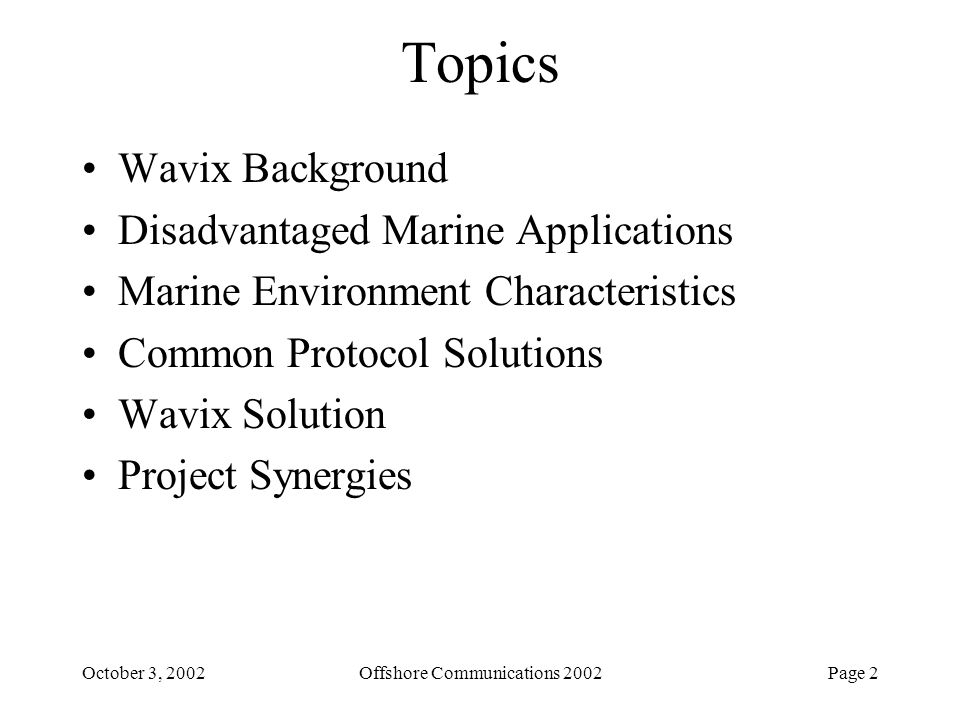 Page 2October 3, 2002Offshore Communications 2002 Topics Wavix Background Disadvantaged Marine Applications Marine Environment Characteristics Common