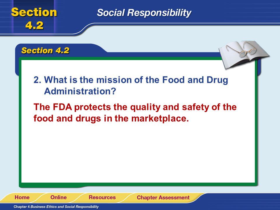 2.What is the mission of the Food and Drug Administration? The FDA protects the quality and safety of the food and drugs in the marketplace.