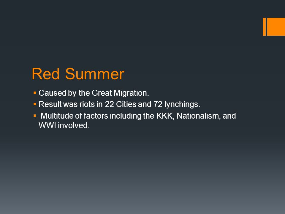Red Summer  Caused by the Great Migration.  Result was riots in 22 Cities and 72 lynchings.