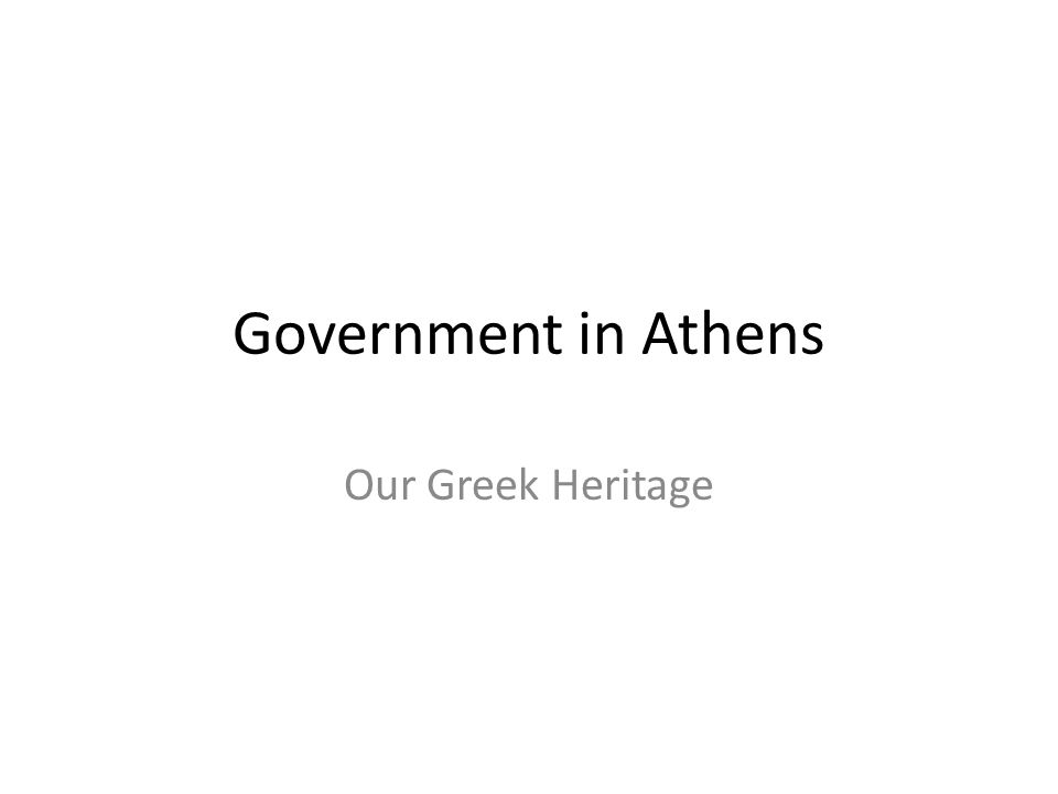 Government in Athens Our Greek Heritage