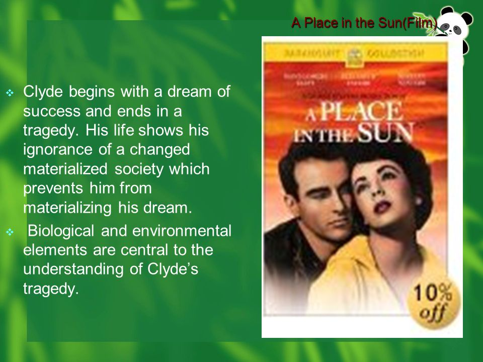 A Place in the Sun(Film)  Clyde begins with a dream of success and ends in a tragedy.