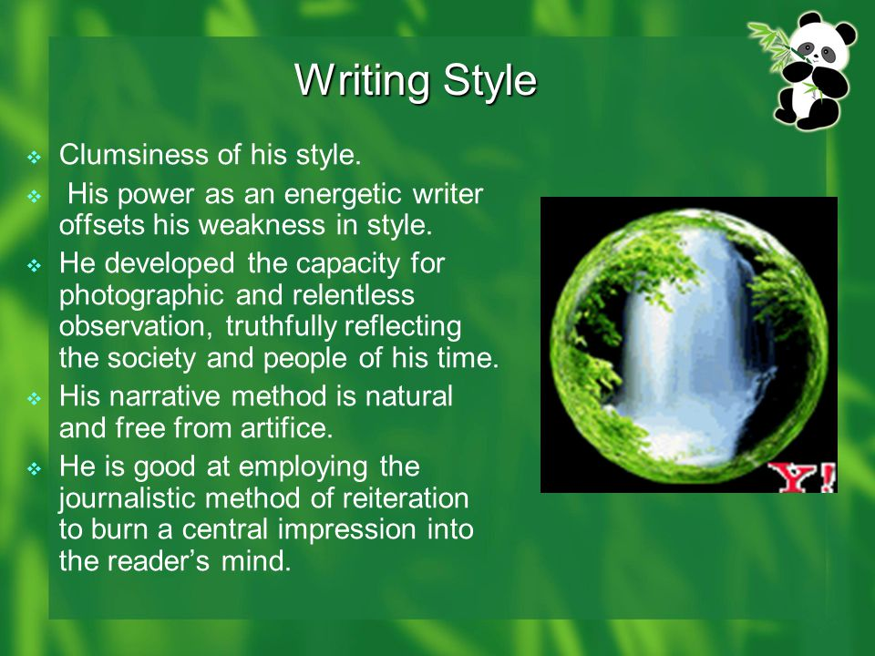 Writing Style Writing Style  Clumsiness of his style.  His power as an energetic writer offsets his weakness in style.  He developed the capacity f