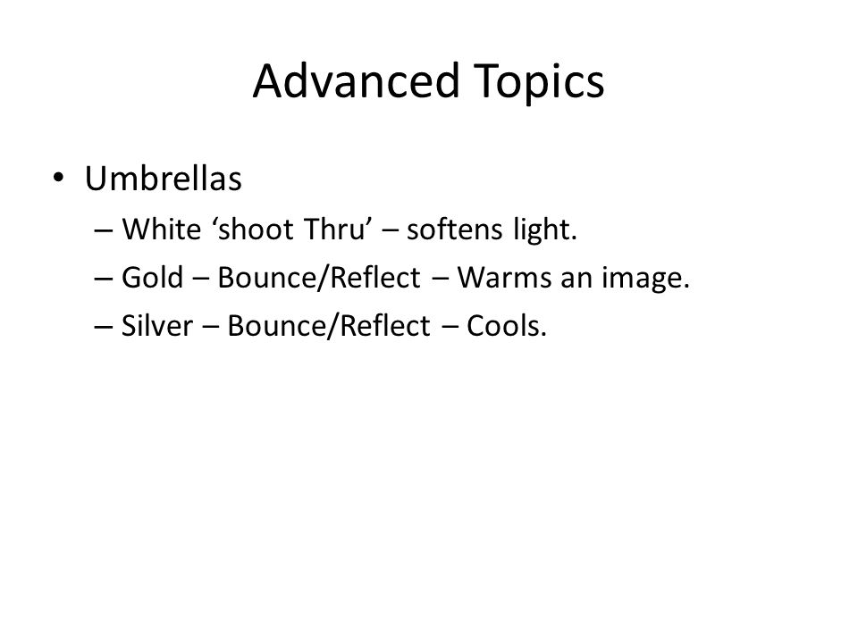 Advanced Topics Umbrellas – White 'shoot Thru' – softens light.