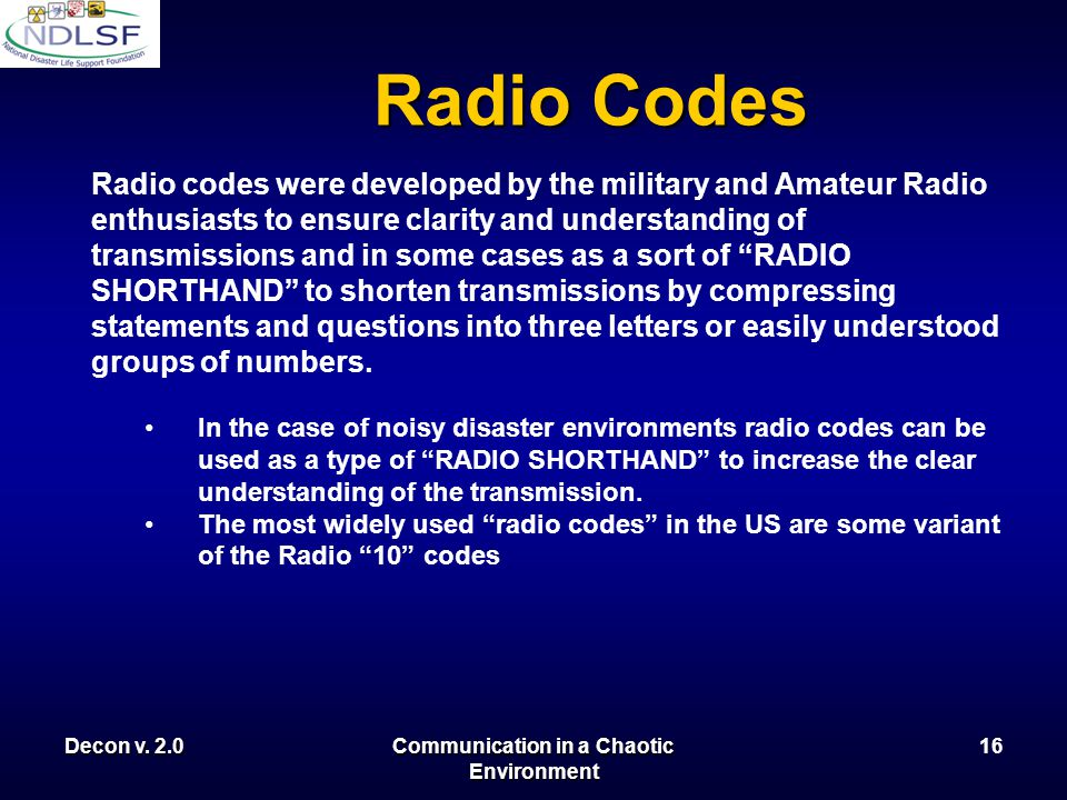 Decon v. 2.0Communication in a Chaotic Environment 15 Radio Protocol and Operation 5.If you do not understand a transmission ask for the content to be