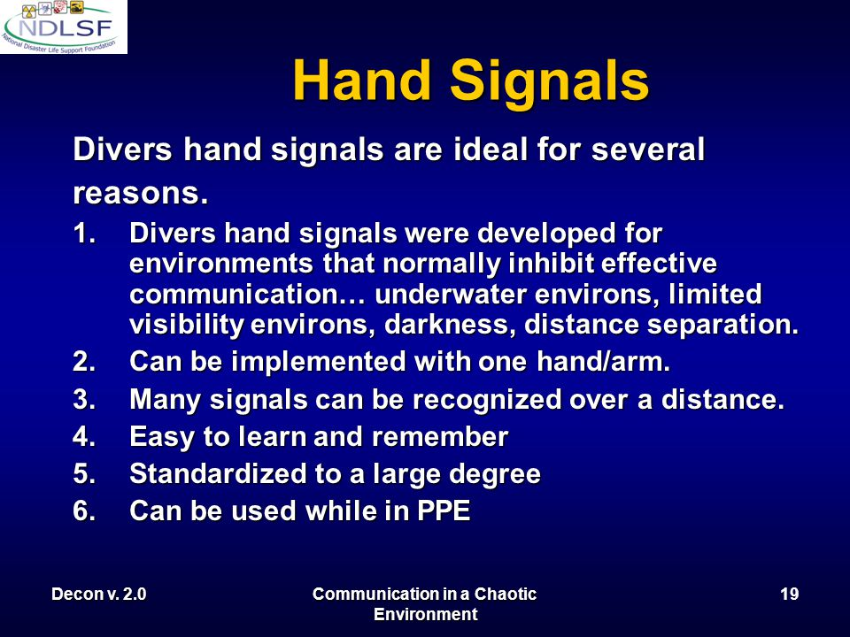 Decon v. 2.0Communication in a Chaotic Environment 18 Hand Signals Hand signals can be a reliable form of communication in a noisy or chaotic environm