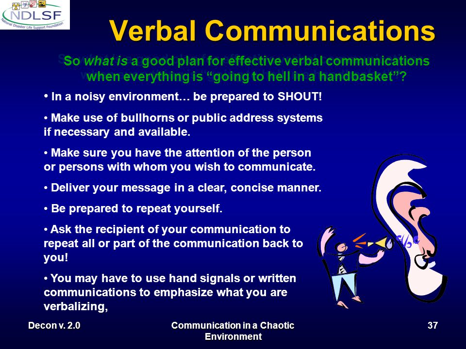 While normally very reliable… verbal communications can break down very quickly within noisy, chaotic environments. Decon v. 2.0Communication in a Cha