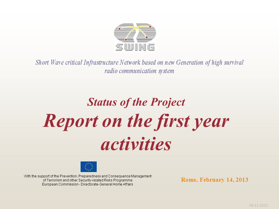 09-11-2012 Rome, February 14, 2013 Status of the Project Report on the first year activities With the support of the Prevention, Preparedness and Cons