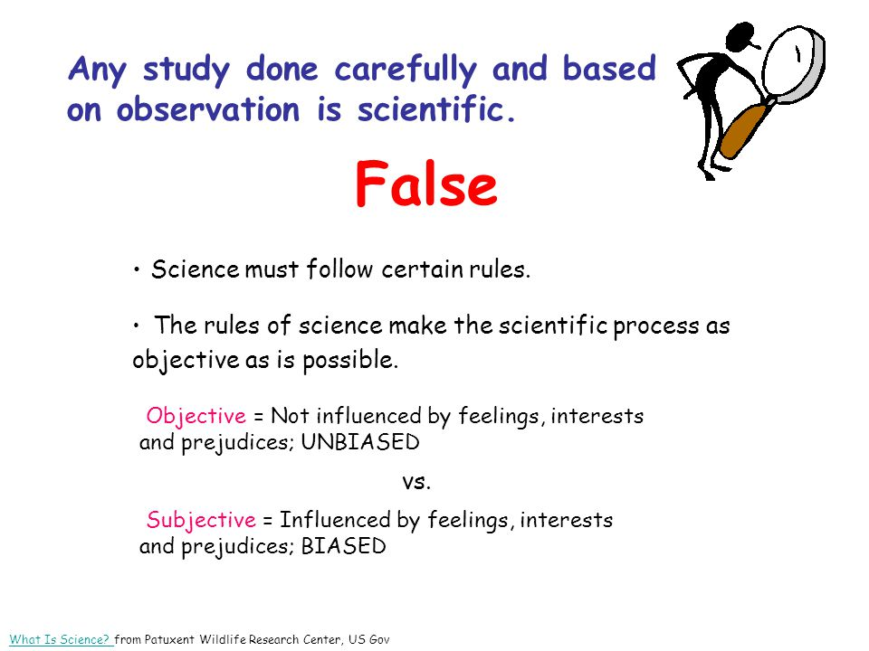 Any study done carefully and based on observation is scientific.