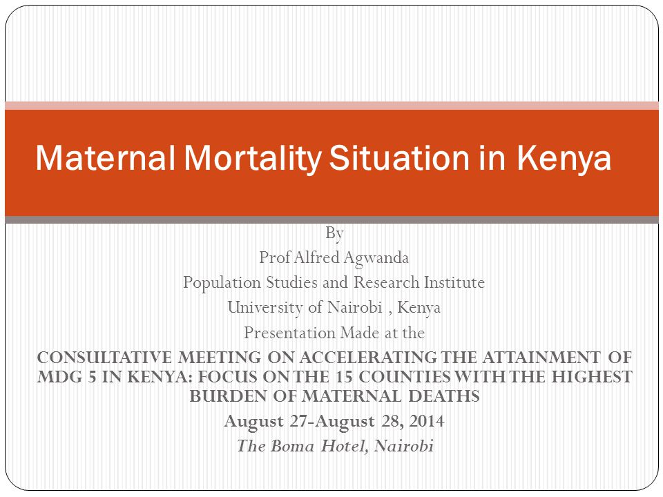 By Prof Alfred Agwanda Population Studies and Research Institute University of Nairobi, Kenya Presentation Made at the CONSULTATIVE MEETING ON ACCELER
