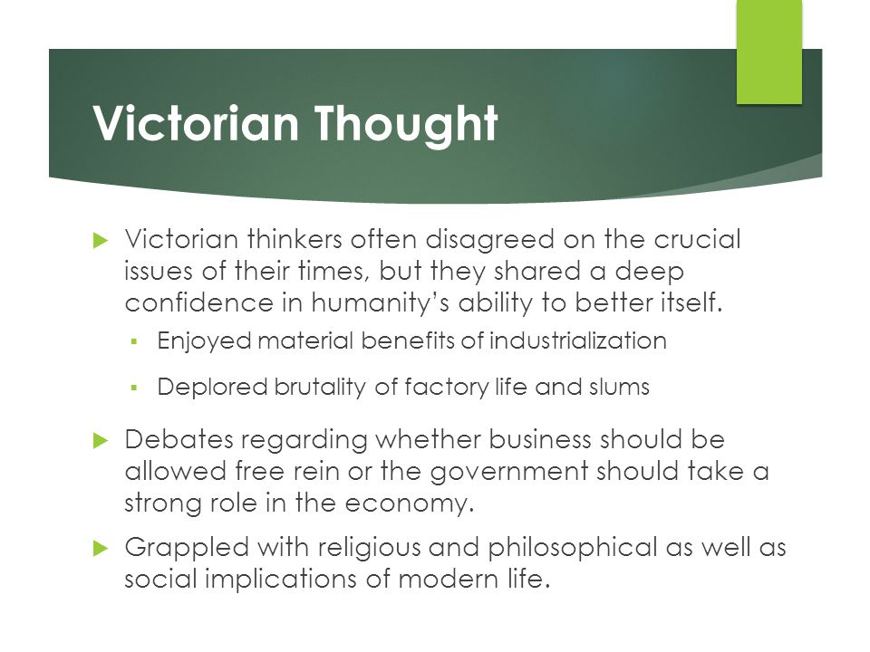 Victorian Thought  Victorian thinkers often disagreed on the crucial issues of their times, but they shared a deep confidence in humanity's ability t