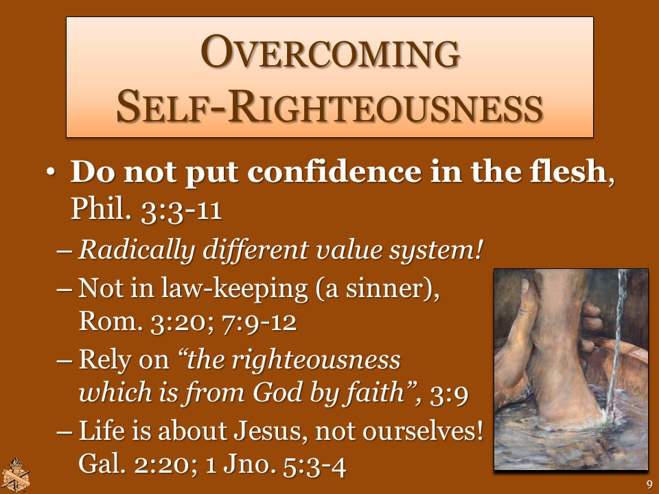 O VERCOMING S ELF -R IGHTEOUSNESS Do not put confidence in the flesh, Phil.