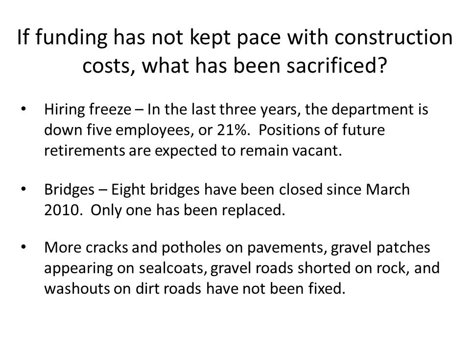 If funding has not kept pace with construction costs, what has been sacrificed? Hiring freeze – In the last three years, the department is down five e