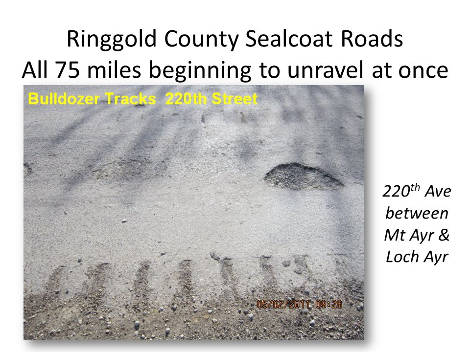 Ringgold County Sealcoat Roads All 75 miles beginning to unravel at once 220 th Ave between Mt Ayr & Loch Ayr