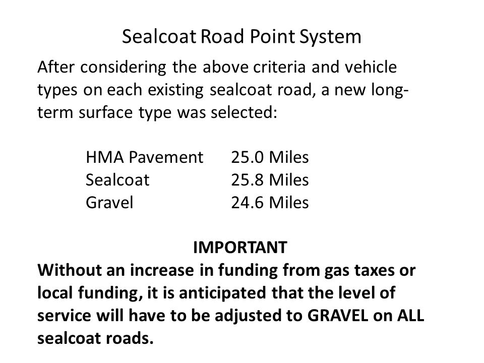 After considering the above criteria and vehicle types on each existing sealcoat road, a new long- term surface type was selected: HMA Pavement25.0 Mi
