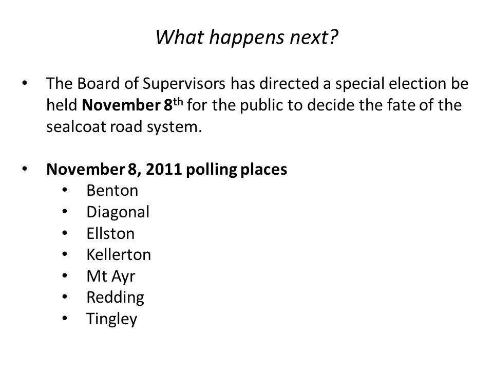 The Board of Supervisors has directed a special election be held November 8 th for the public to decide the fate of the sealcoat road system. November