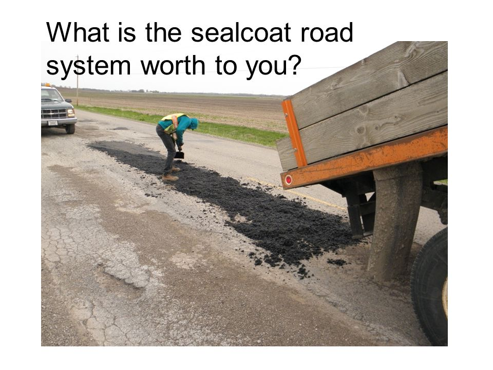 What is the sealcoat road system worth to you