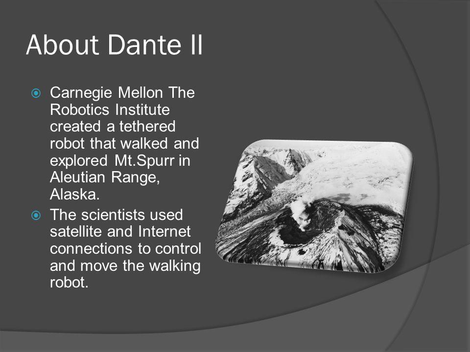 More on Dante ll  Dante 2 was built to explore volcanoes  It explored Mt.