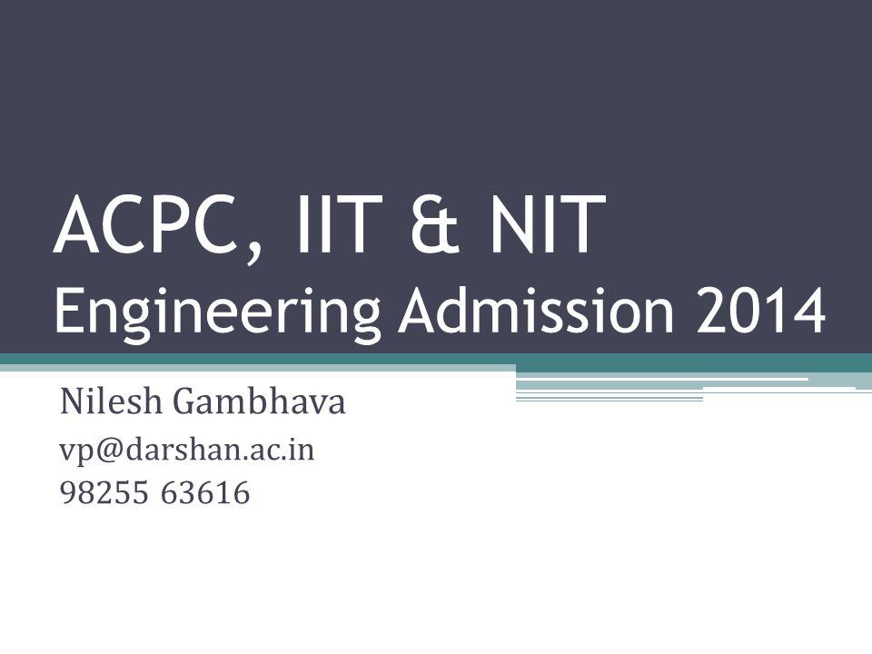 ACPC, IIT & NIT Engineering Admission 2014 Nilesh Gambhava vp@darshan.ac.in 98255 63616