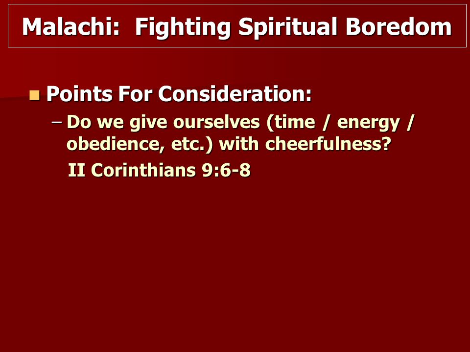 Points For Consideration: Points For Consideration: –Do we give ourselves (time / energy / obedience, etc.) with cheerfulness.