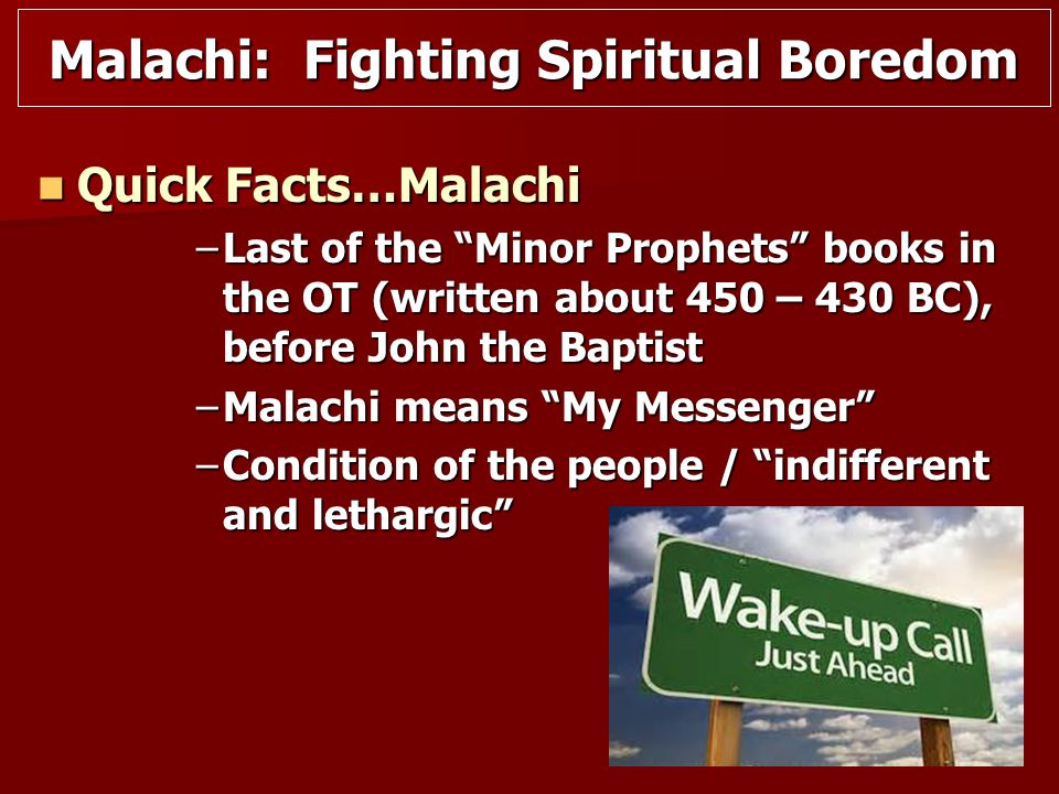 Malachi 3:1-5 Malachi 3:1-5 –The Messenger  …the Lord, whom you seek, will suddenly come to His temple;  Isaiah 40:3  Clear the way…(Clear the obstacles out of the road)  Mark 1:2-4  Repentance clears way for The Way of Christ