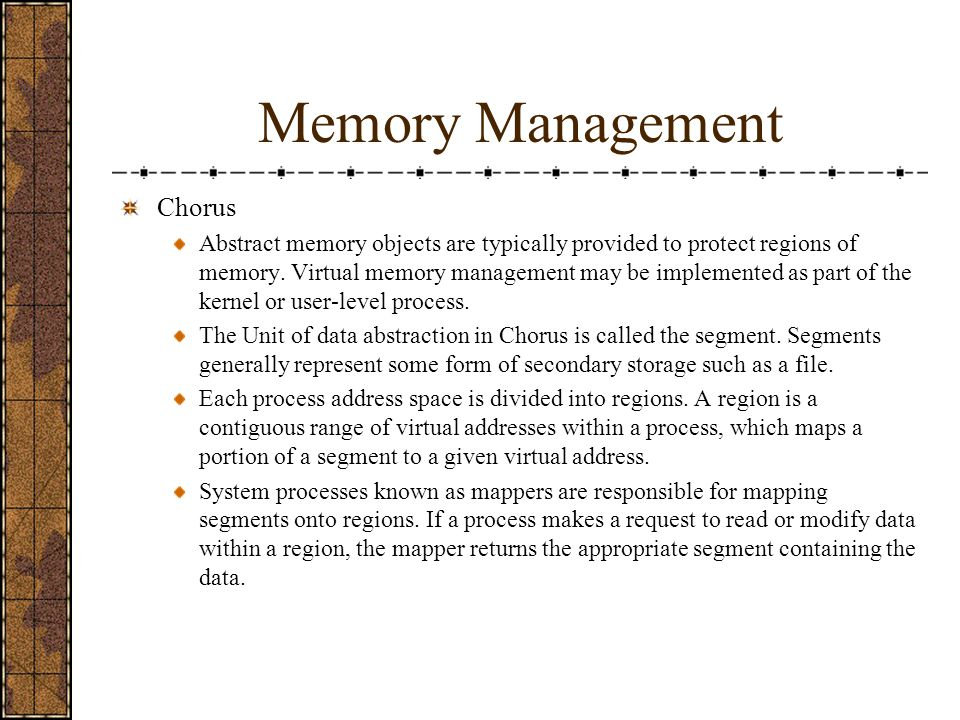 Memory Management Chorus Abstract memory objects are typically provided to protect regions of memory.