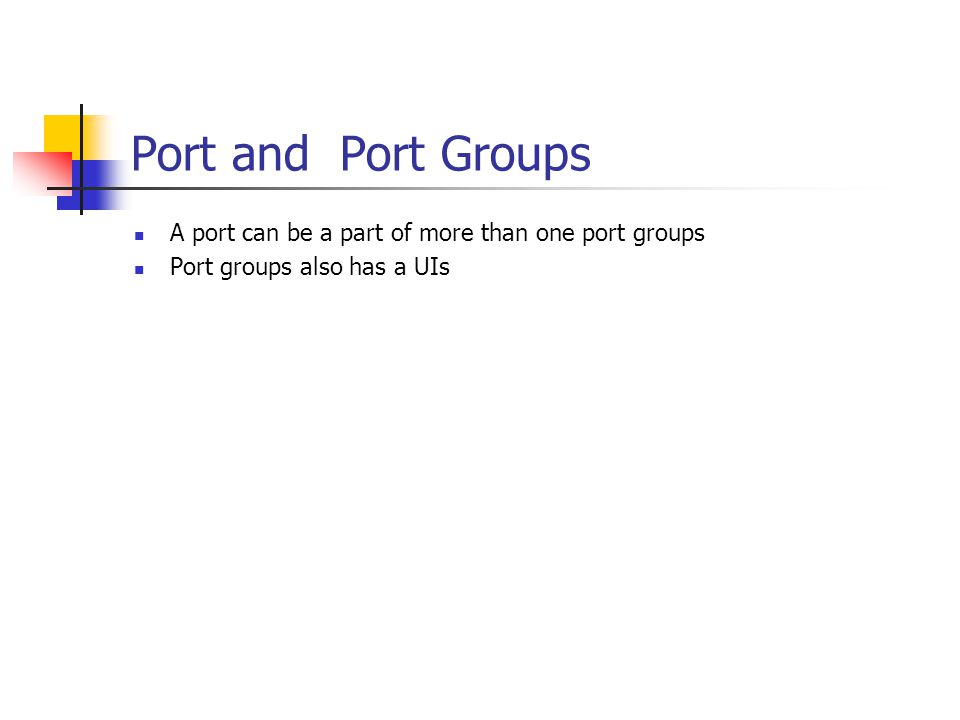 Port and Port Groups A port can be a part of more than one port groups Port groups also has a UIs
