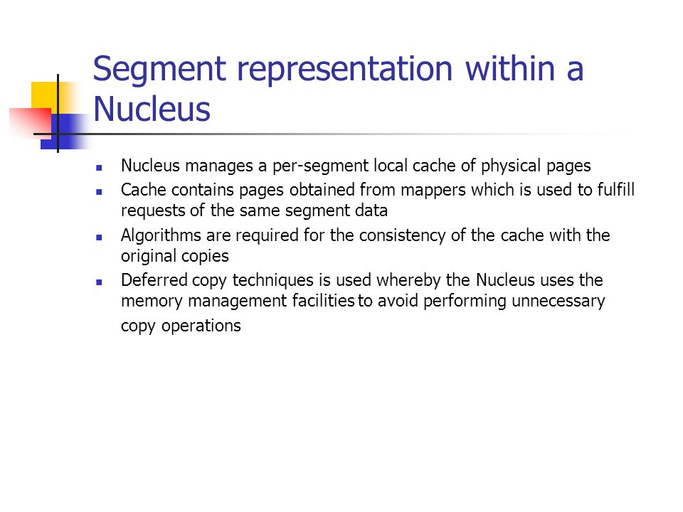 Segment representation within a Nucleus Nucleus manages a per-segment local cache of physical pages Cache contains pages obtained from mappers which i