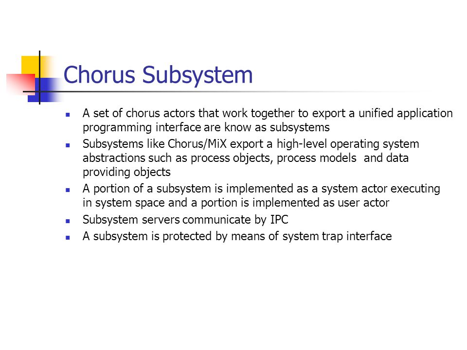 Chorus Subsystem A set of chorus actors that work together to export a unified application programming interface are know as subsystems Subsystems lik