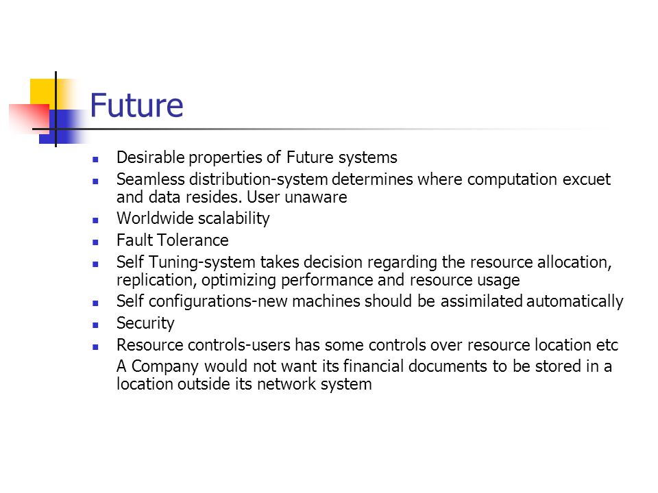 Future Desirable properties of Future systems Seamless distribution-system determines where computation excuet and data resides. User unaware Worldwid