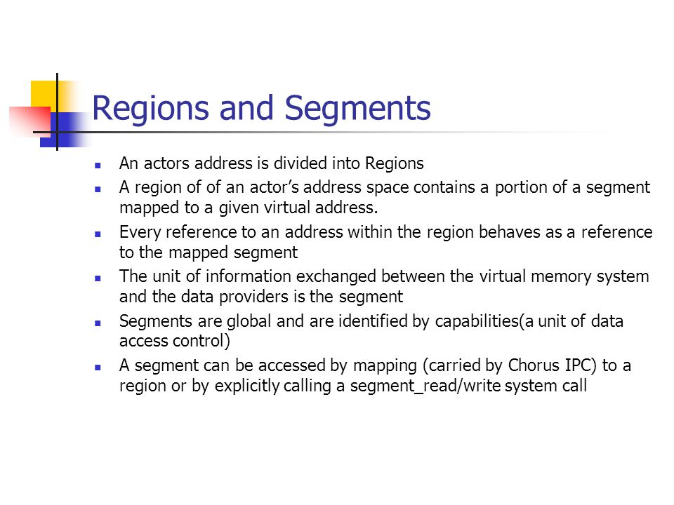 Regions and Segments An actors address is divided into Regions A region of of an actor's address space contains a portion of a segment mapped to a giv