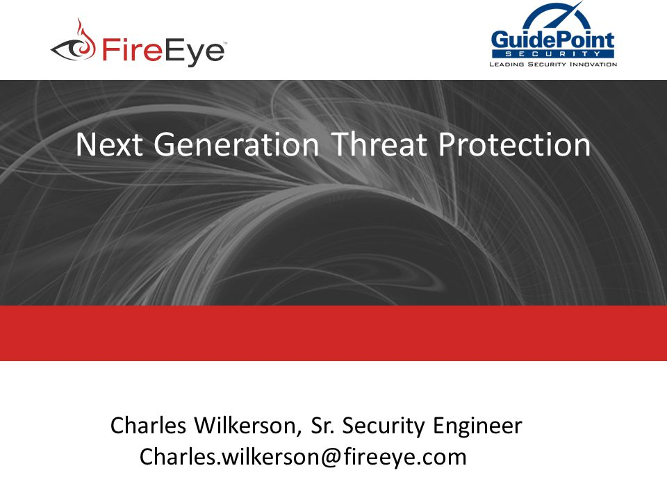Copyright (c) 2011, FireEye, Inc. All rights reserved.   CONFIDENTIAL 1 Next Generation Threat Protection Charles Wilkerson, Sr. Security Engineer Cha