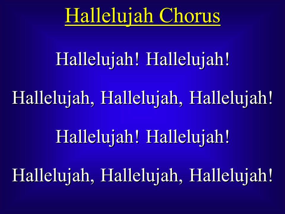 Hallelujah Chorus Hallelujah.Hallelujah, Hallelujah, Hallelujah.