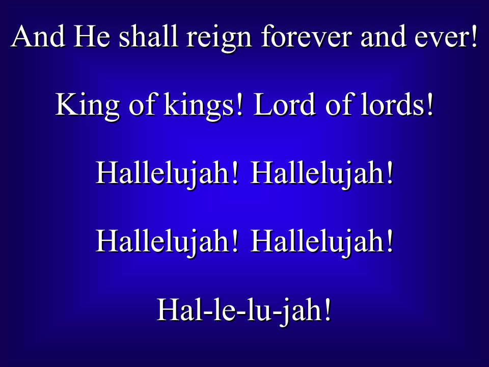 And He shall reign forever and ever. King of kings.
