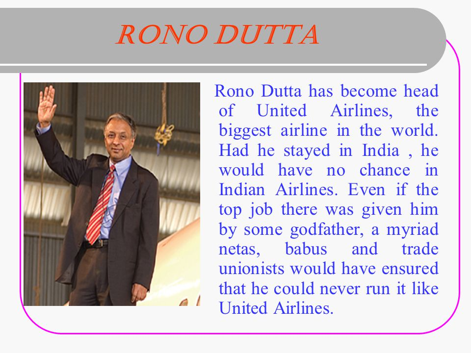 Rono Dutta Rono Dutta has become head of United Airlines, the biggest airline in the world.