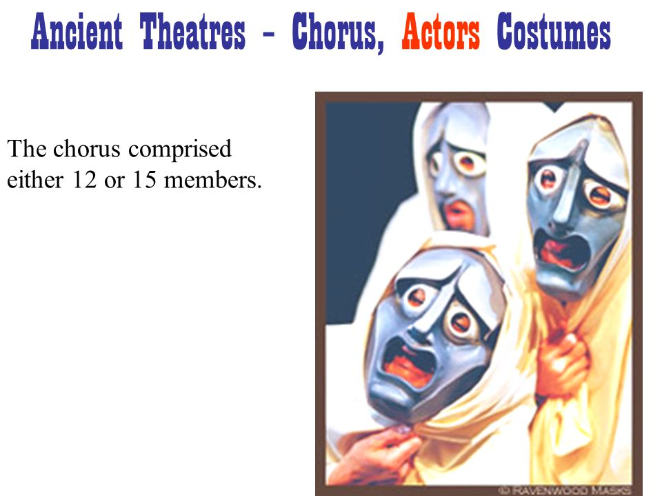 The chorus comprised either 12 or 15 members. Ancient Theatres – Chorus, Actors Costumes