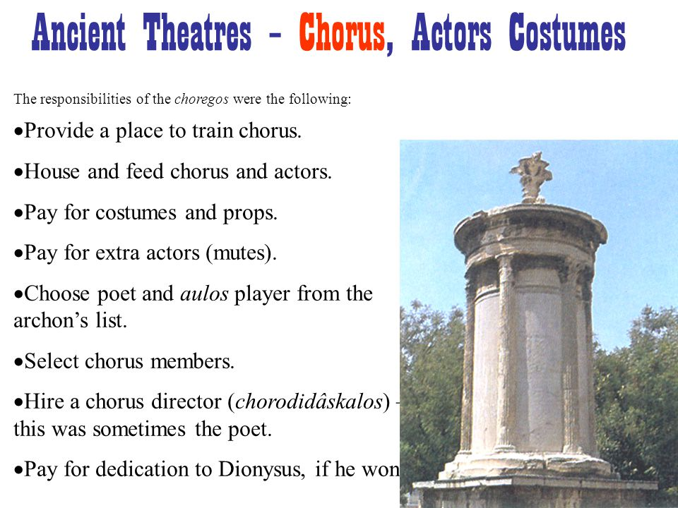 The responsibilities of the choregos were the following:  Provide a place to train chorus.
