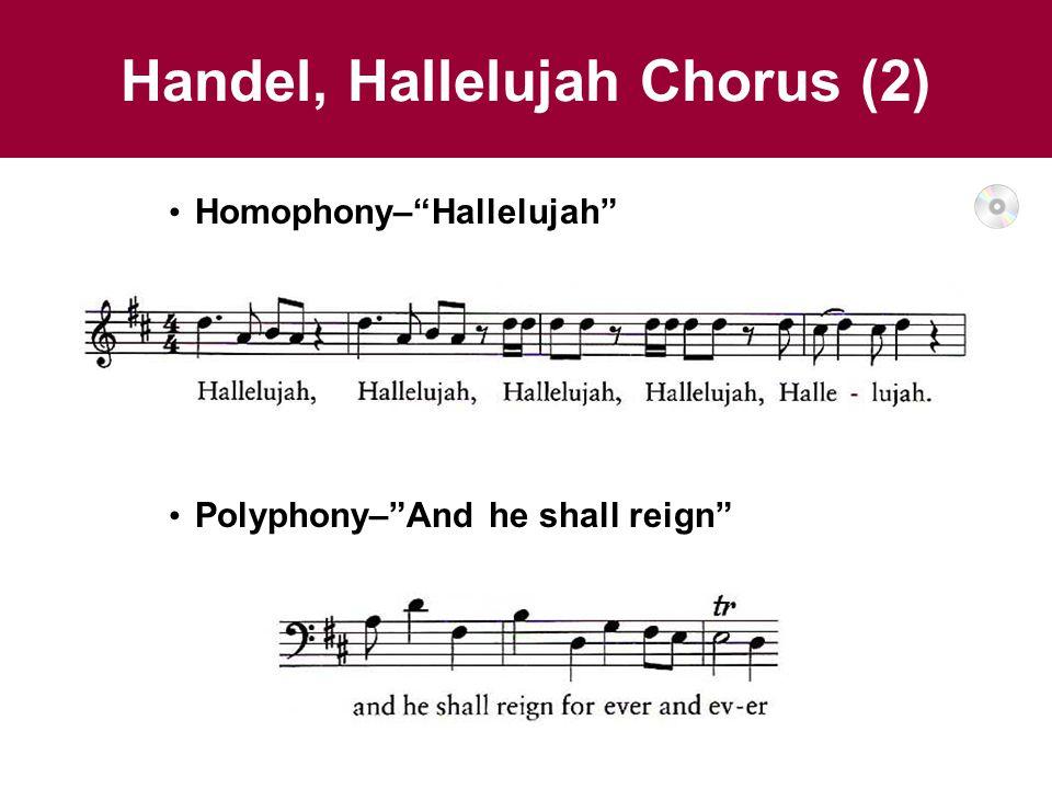 Handel, Hallelujah Chorus (2) Homophony– Hallelujah Polyphony– And he shall reign