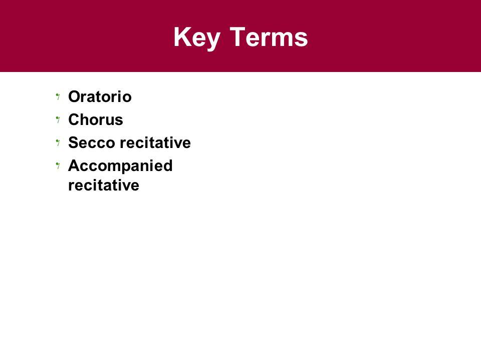 Key Terms Oratorio Chorus Secco recitative Accompanied recitative