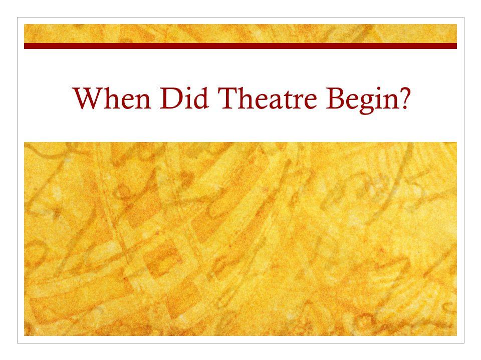 When Did Theatre Begin?